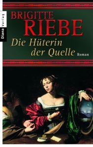 Brigitte Riebe: Die Hüterin der Quelle (Roman)