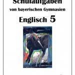 Englisch 5 Schulaufgaben von bayerischen Gymnasien