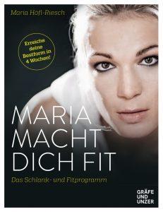 Maria Höfl-Riesch: Maria macht dich fit - Das Schlank- und Fitprogramm