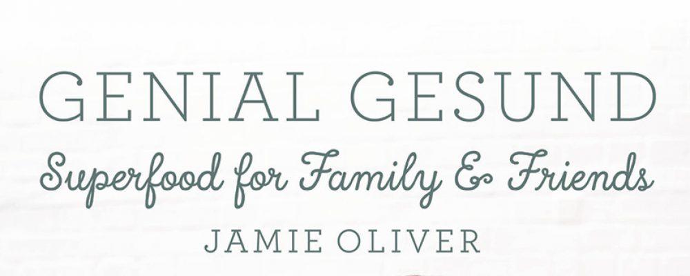Buchtipp der Woche: Jamie Oliver: Genial gesund – Superfood for Family & Friends