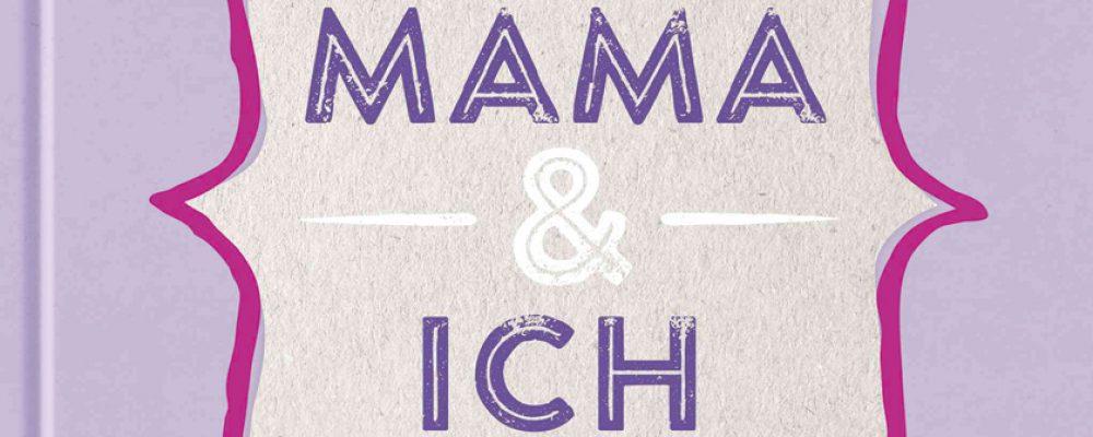 Buchtipp der Woche: Mama und Ich