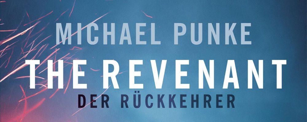 Buchtipp der Woche: Michael Punke: The Revenant – Der Rückkehrer