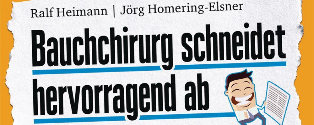 Buchtipp der Woche: Ralf Heimann, Jörg Homering-Elsner: Bauchchirurg schneidet hervorragend ab