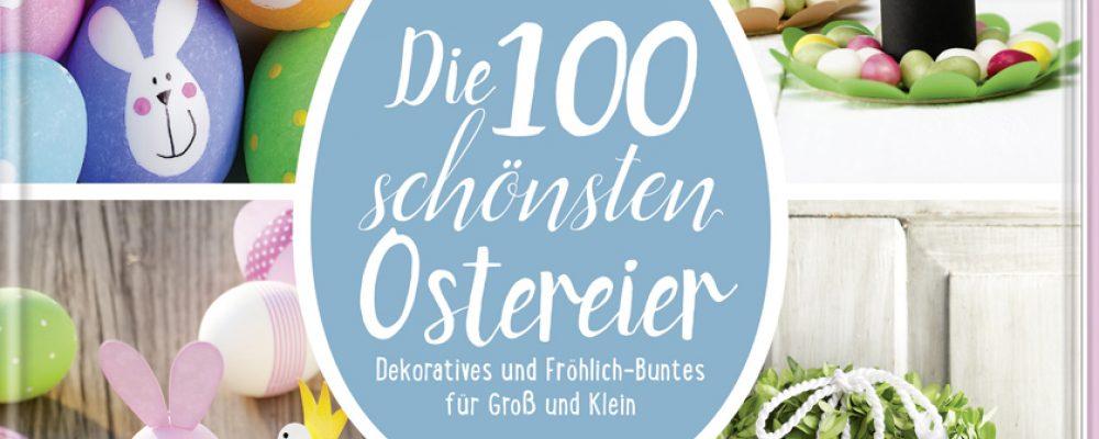 Buchtipp der Woche: Pia Pedevilla, Kornelia Milan, Elisabeth Eder: Die 100 schönsten Ostereier
