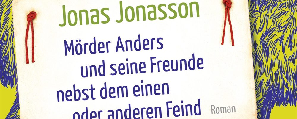 Buchtipp der Woche: Jonas Jonasson: Mörder Anders und seine Freunde nebst dem einen oder anderen Feind