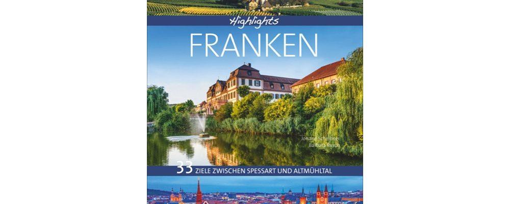 Buchtipp der Woche: Johann Scheibner, Barbara Rusch: Highlights Franken – 33 Ziele zwischen Spessart und Altmühltal